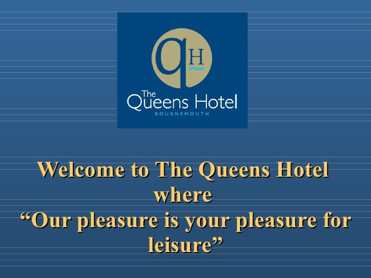 """Welcome to The Queens Hotel  where  """"Our pleasure is your pleasure for leisure"""""""