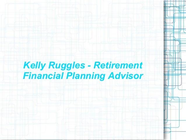 Kelly Ruggles - Retirement Financial Planning Advisor