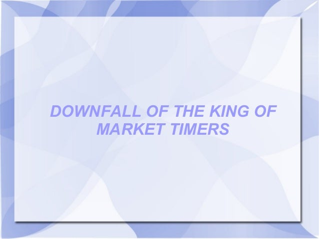 DOWNFALL OF THE KING OF MARKET TIMERS