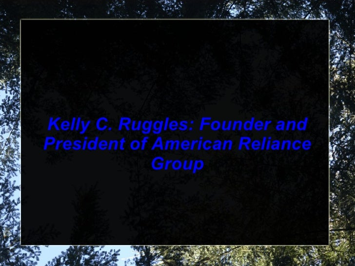 Kelly C. Ruggles: Founder and President of American Reliance Group