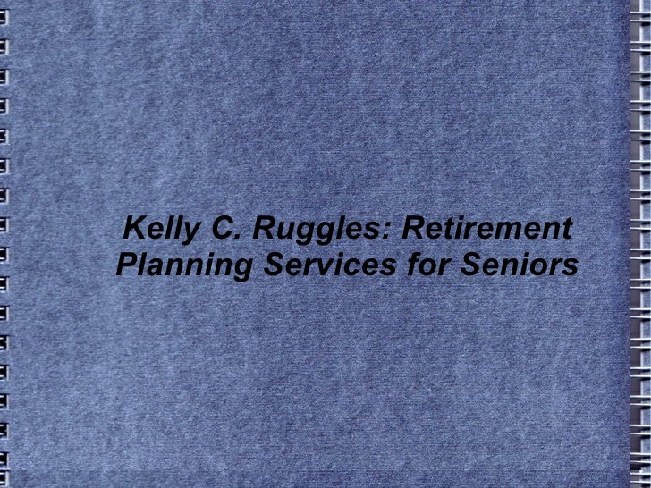 Kelly C. Ruggles: Retirement Planning Services for Seniors