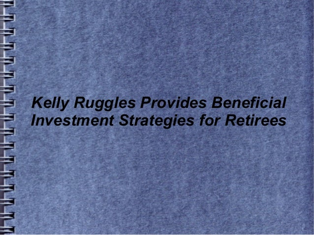 Kelly Ruggles Provides Beneficial Investment Strategies for Retirees