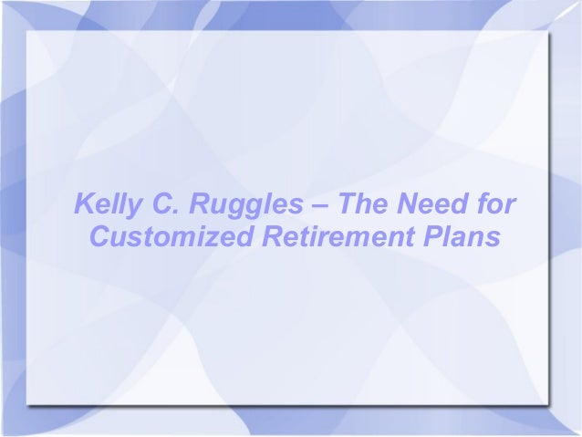 Kelly C. Ruggles – The Need for Customized Retirement Plans