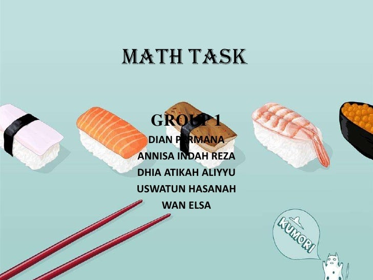 MATH TASK<br />GROUP 1<br />DIAN PERMANA<br />ANNISA INDAH REZA<br />DHIA ATIKAH ALIYYU<br />USWATUN HASANAH<br />WAN ELSA...
