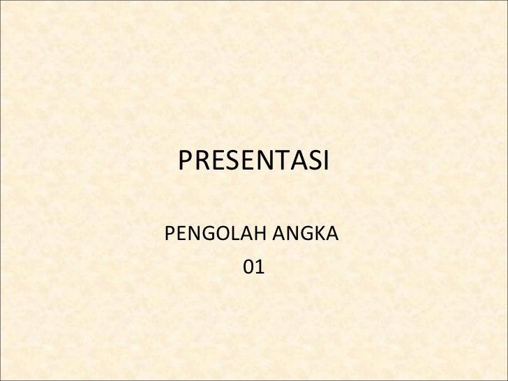 PRESENTASI PENGOLAH ANGKA  01