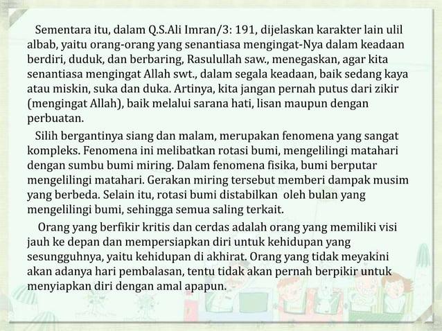 Sementara itu, dalam Q.S.Ali Imran/3: 191, dijelaskan karakter lain ulil albab, yaitu orang-orang yang senantiasa menginga...