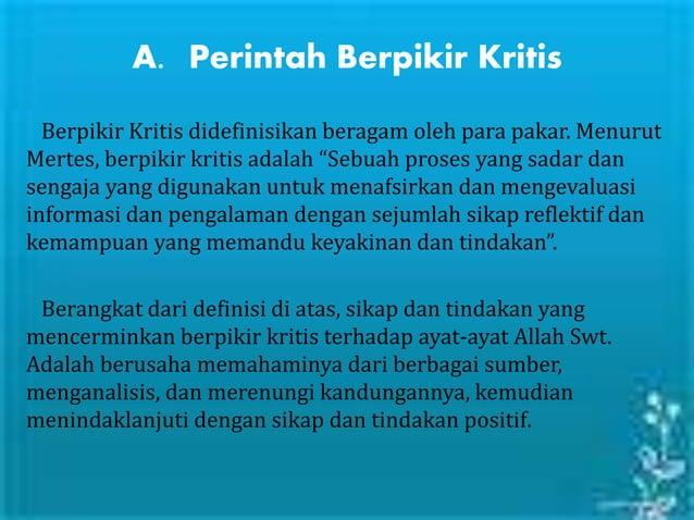 A. Perintah Berpikir Kritis Berpikir Kritis didefinisikan beragam oleh para pakar. Menurut Mertes, berpikir kritis adalah ...