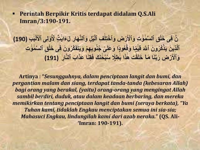  Perintah Berpikir Kritis terdapat didalam Q.S.Ali Imran/3:190-191. َّنِفََٰلِتْٱخَو ِضْرَ ْٱْلَو ِت...