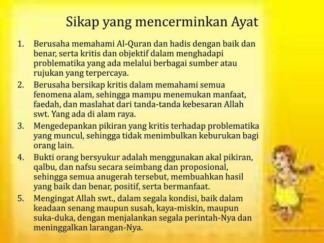 Sikap yang mencerminkan Ayat 1. Berusaha memahami Al-Quran dan hadis dengan baik dan benar, serta kritis dan objektif dala...