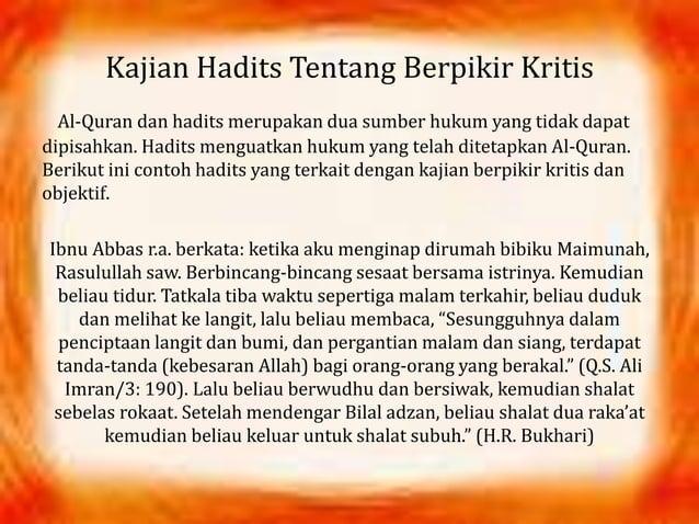 Kajian Hadits Tentang Berpikir Kritis Al-Quran dan hadits merupakan dua sumber hukum yang tidak dapat dipisahkan. Hadits m...