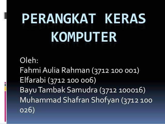 PERANGKAT KERAS   KOMPUTEROleh:Fahmi Aulia Rahman (3712 100 001)Elfarabi (3712 100 006)Bayu Tambak Samudra (3712 100016)Mu...