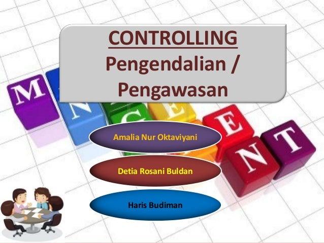 CONTROLLING Pengendalian / Pengawasan Amalia Nur Oktaviyani Haris Budiman Detia Rosani Buldan