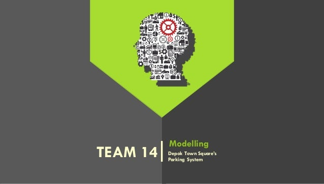 TEAM 14 Modelling Depok Town Square's Parking System