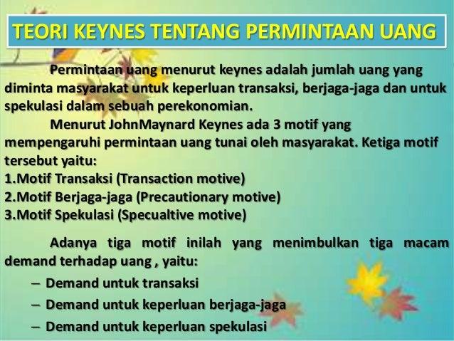 3. Motif Spekulasi (Specualtive motive)•Dalam permintaan uang untuk tujuan spekulasi, kita memegang uang untuk berjaga-jag...