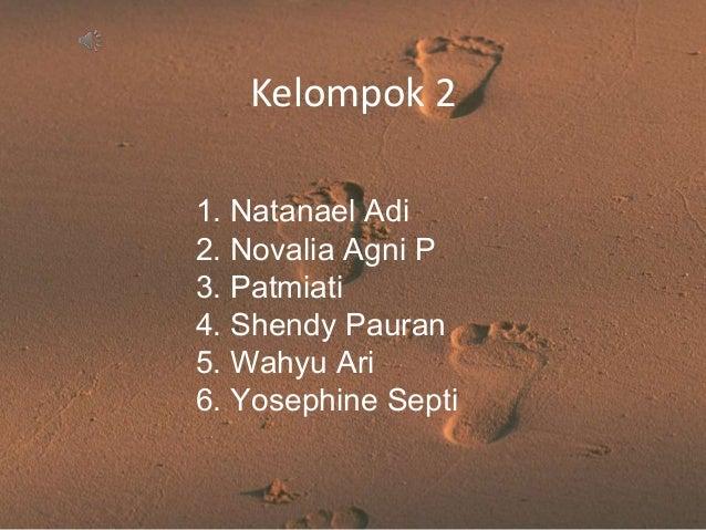 Kelompok 21. Natanael Adi2. Novalia Agni P3. Patmiati4. Shendy Pauran5. Wahyu Ari6. Yosephine Septi