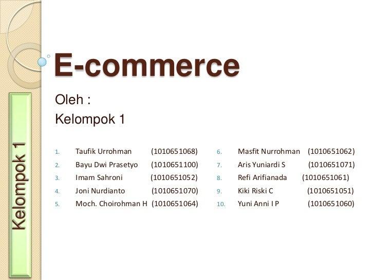 E-commerce<br />Oleh :<br />Kelompok 1<br />Taufik Urrohman          (1010651068)<br />Bayu Dwi Prasetyo       (1010651100...