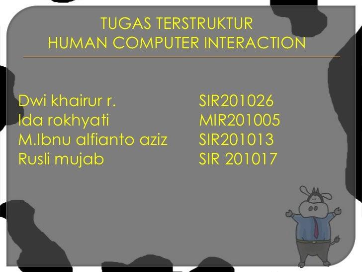 TUGAS TERSTRUKTUR<br />HUMAN COMPUTER INTERACTION<br />Dwi khairur r.SIR201026<br />Ida rokhyatiMIR201005<br />M.Ibn...