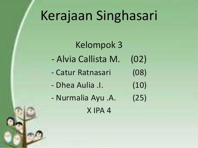 Kerajaan Singhasari Kelompok 3 - Alvia Callista M. (02) - Catur Ratnasari - Dhea Aulia .I. - Nurmalia Ayu .A. X IPA 4  (08...