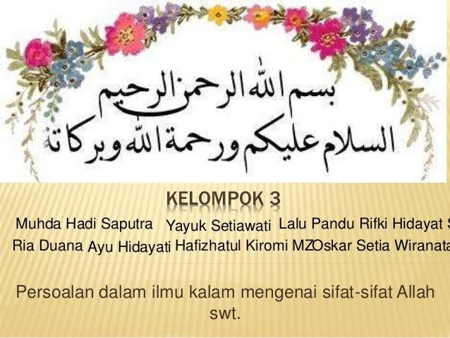 KELOMPOK 3 Persoalan dalam ilmu kalam mengenai sifat-sifat Allah swt. Ayu Hidayati Hafizhatul Kiromi MZ Lalu Pandu Rifki H...