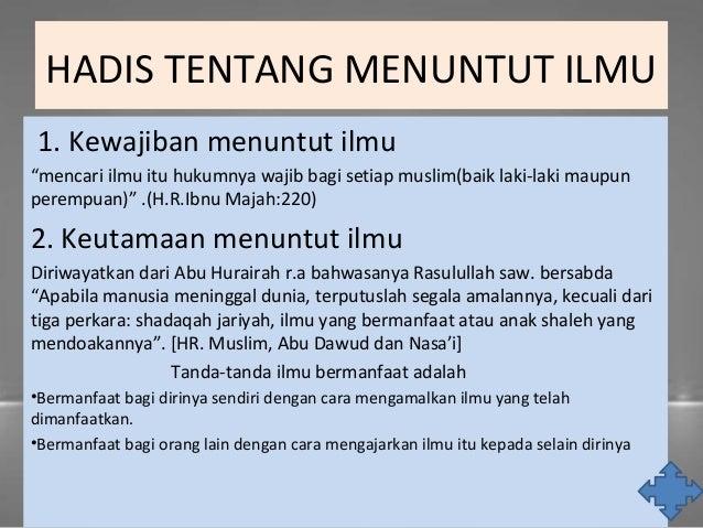 """HADIS TENTANG MENUNTUT ILMU 1. Kewajiban menuntut ilmu """"mencari ilmu itu hukumnya wajib bagi setiap muslim(baik laki-laki ..."""