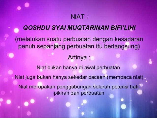 NIAT : QOSHDU SYAI MUQTARINAN BIFI'LIHI (melalukan suatu perbuatan dengan kesadaran penuh sepanjang perbuatan itu berlangs...