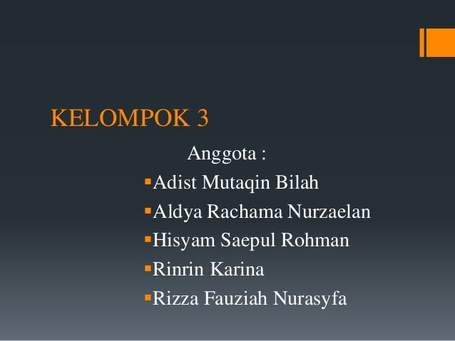 KELOMPOK 3  Anggota :  Adist Mutaqin Bilah  Aldya Rachama Nurzaelan  Hisyam Saepul Rohman  Rinrin Karina  Rizza Fauzi...