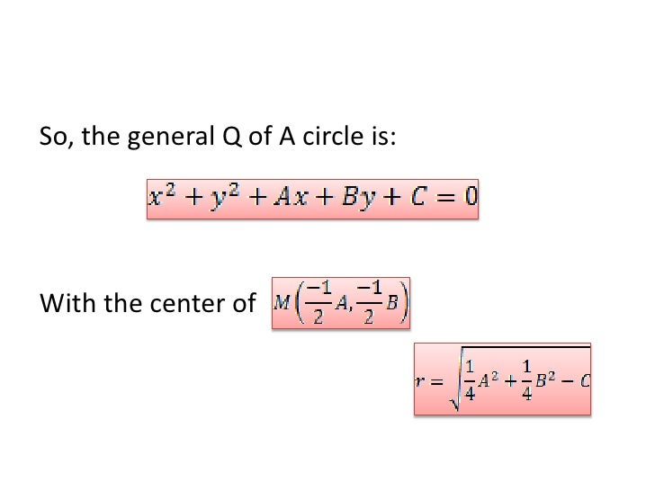So, the general Q of A circle is:<br />With the center of <br />