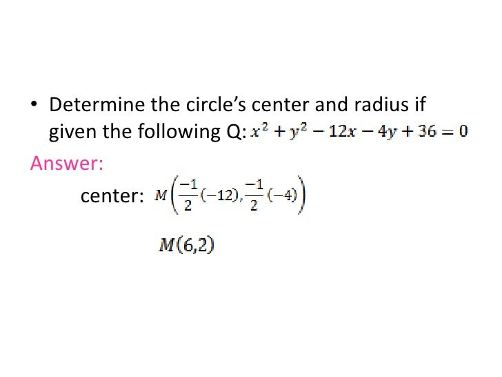 Determine the circle's center and radius if given the following Q:<br />Answer:<br />center:<br />