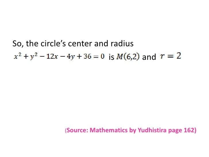 So, the circle's center and radius <br />      is  and<br />(Source: Mathematics by Yudhistira page 162)<br />