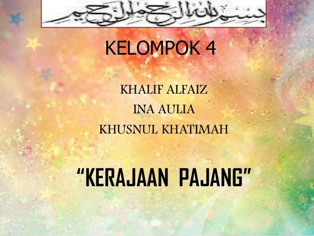 "KELOMPOK 4 KHALIF ALFAIZ INA AULIA KHUSNUL KHATIMAH  ""KERAJAAN PAJANG"""