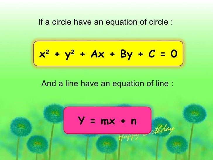 If a circle have an equation of circle : And a line have an equation of line : x 2  + y 2  + Ax + By + C = 0  Y = mx + n