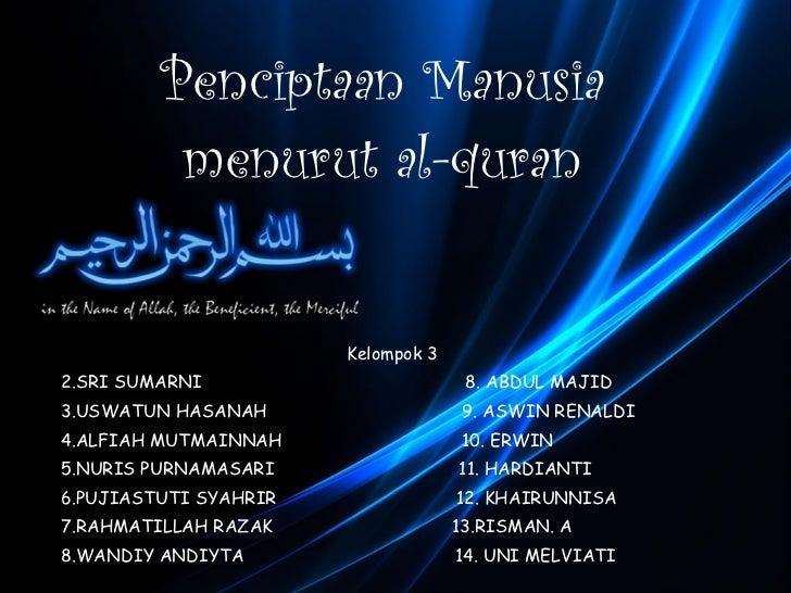 Pe nciptaan  Manusia  menurut al-quran <ul><li>Kelompok  3 </li></ul><ul><li>SRI SUMARNI  8. ABDUL MAJID </li></ul><ul><li...