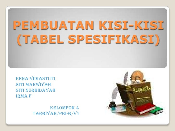 PEMBUATAN KISI-KISI (TABEL SPESIFIKASI)   ERNA VIDIASTUTI SITI MARWIYAH SITI NURHIDAYAH IRMA F              KELOMPOK 4    ...