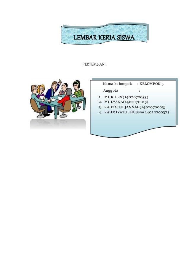 PERTEMUAN 1 LEMBAR KERJA SISWA Nama kelompok : KELOMPOK 5 Anggota : 1. MUKHLIS (1402070033) 2. MULYANA(1402070015) 3. RAUZ...