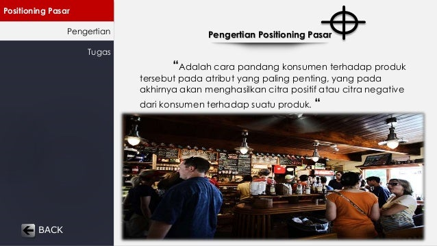 "Positioning Pasar  Pengertian  Tugas  Pengertian Positioning Pasar  ""Adalah cara pandang konsumen terhadap produk  tersebu..."