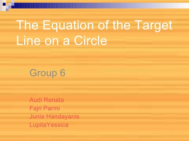 The Equation of the Target Line on a Circle Group 6 Audi Renata Fajri Parmi Junia Handayanis LupitaYessica