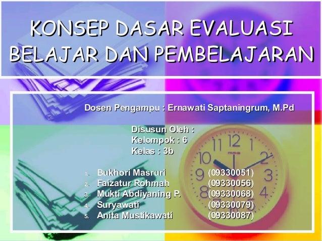 KONSEP DASAR EVALUASIBELAJAR DAN PEMBELAJARAN     Dosen Pengampu : Ernawati Saptaningrum, M.Pd                 Disusun Ole...