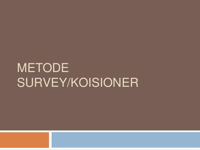 METODE SURVEY/KOISIONER