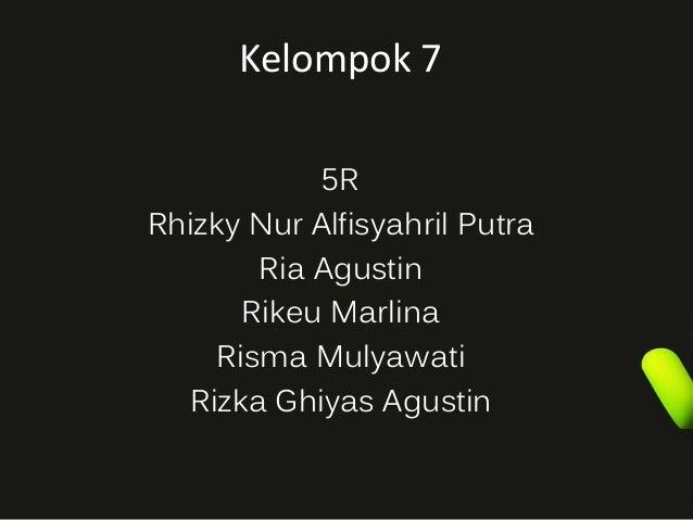 Kelompok 7 5R Rhizky Nur Alfisyahril Putra Ria Agustin Rikeu Marlina Risma Mulyawati Rizka Ghiyas Agustin