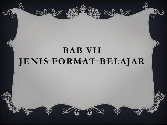 BAB VIIJENIS FORMAT BELAJAR