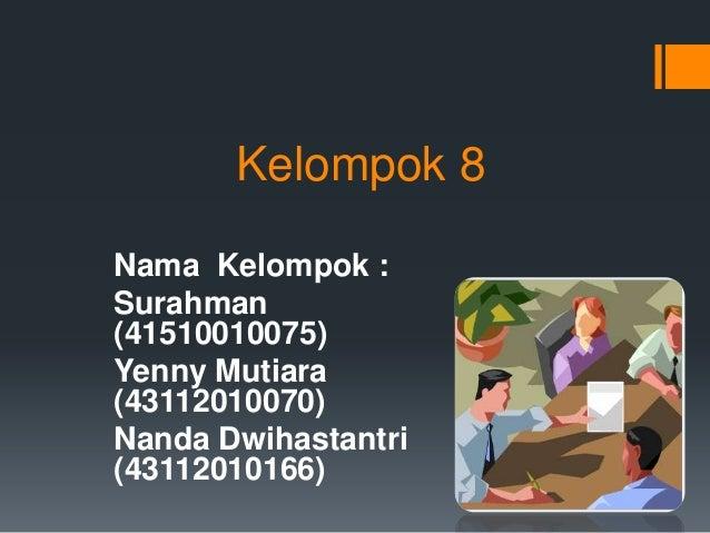 Kelompok 8Nama Kelompok :Surahman(41510010075)Yenny Mutiara(43112010070)Nanda Dwihastantri(43112010166)