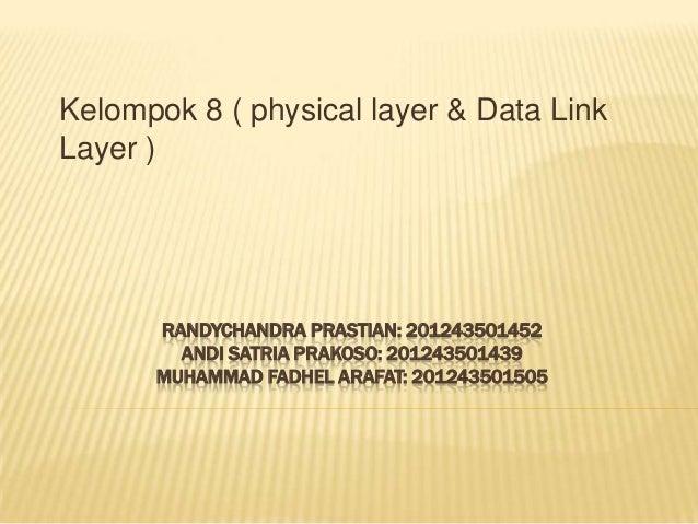 Kelompok 8 ( physical layer & Data Link Layer )  RANDYCHANDRA PRASTIAN: 201243501452 ANDI SATRIA PRAKOSO: 201243501439 MUH...