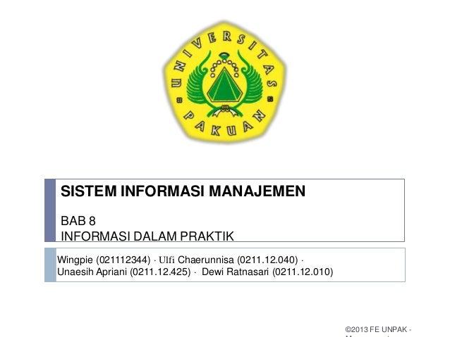 SISTEM INFORMASI MANAJEMEN BAB 8 INFORMASI DALAM PRAKTIK Wingpie (021112344) · Ulfi Chaerunnisa (0211.12.040) · Unaesih Ap...