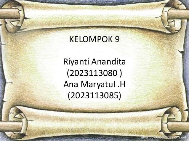 KELOMPOK 9 Riyanti Anandita (2023113080 ) Ana Maryatul .H (2023113085)