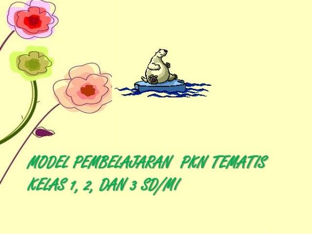 MODEL PEMBELAJARAN PKN TEMATIS KELAS 1, 2, DAN 3 SD/MI