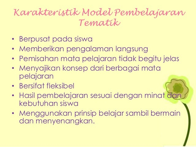 Karakteristik Model Pembelajaran Tematik • Berpusat pada siswa • Memberikan pengalaman langsung • Pemisahan mata pelajaran...