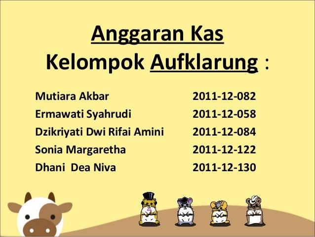 Anggaran KasKelompok Aufklarung :Mutiara Akbar 2011-12-082Ermawati Syahrudi 2011-12-058Dzikriyati Dwi Rifai Amini 2011-12-...