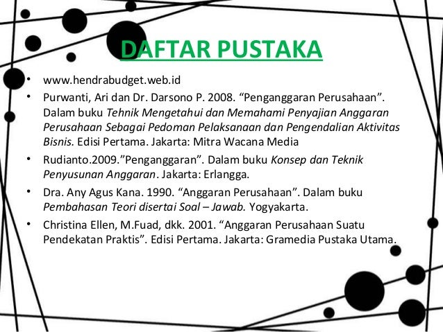 """DAFTAR PUSTAKA• www.hendrabudget.web.id• Purwanti, Ari dan Dr. Darsono P. 2008. """"Penganggaran Perusahaan"""".Dalam buku Tehni..."""