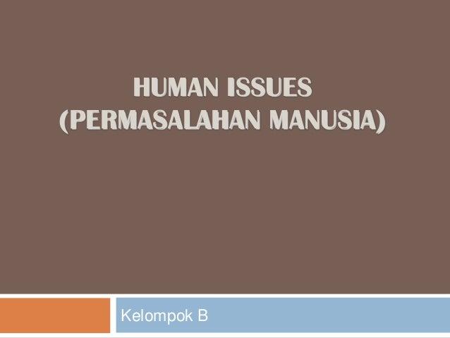 HUMAN ISSUES (PERMASALAHAN MANUSIA)  Kelompok B