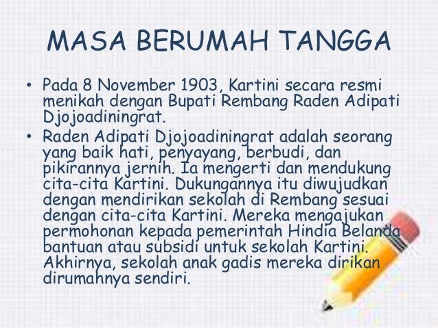 MASA BERUMAH TANGGA  • Pada 8 November 1903, Kartini secara resmi  menikah dengan Bupati Rembang Raden Adipati  Djojoadini...